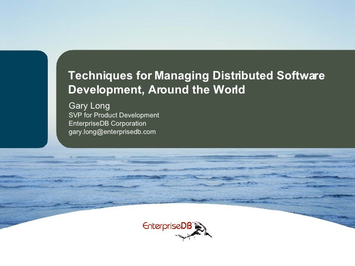Techniques for Managing Distributed Software Development, Around the World Gary Long SVP for Product Development  Enterpri...