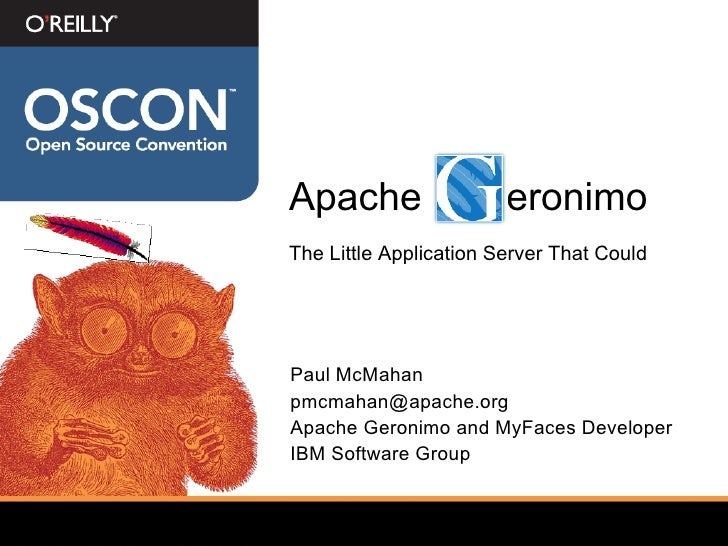 Apache G  eronimo <ul><li>Paul McMahan </li></ul><ul><li>[email_address] </li></ul><ul><li>Apache Geronimo and MyFaces Dev...