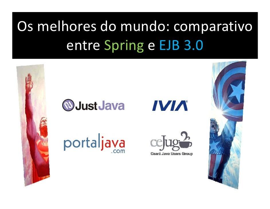 Os melhores do mundo: comparativo        entre Spring e EJB 3.0