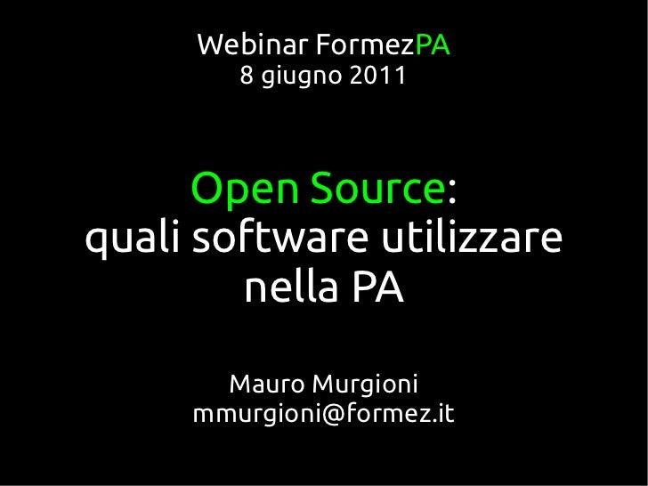 Webinar FormezPA        8 giugno 2011      Open Source:quali software utilizzare        nella PA       Mauro Murgioni     ...