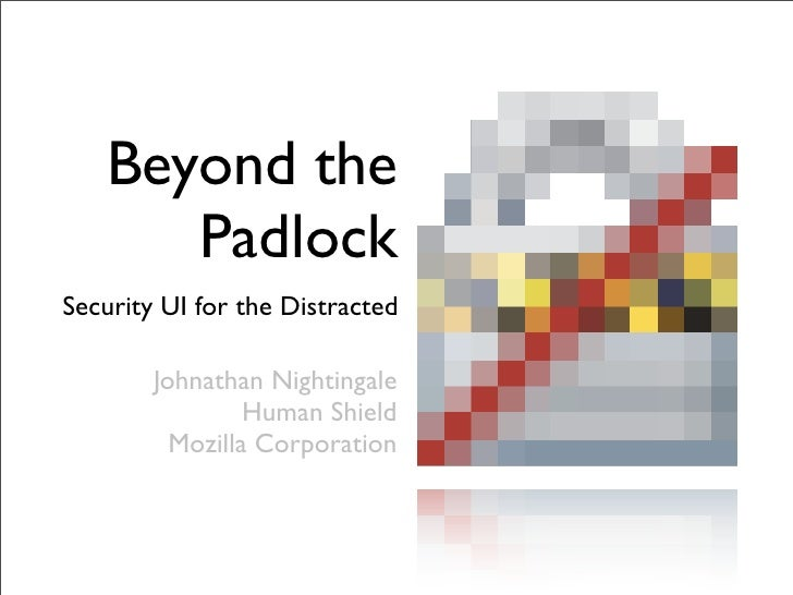 Beyond the       Padlock Security UI for the Distracted          Johnathan Nightingale                  Human Shield      ...