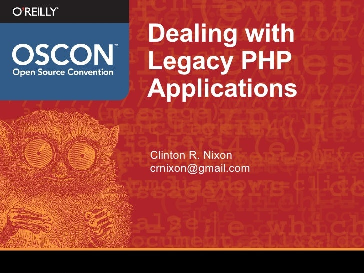 Dealing with Legacy PHP Applications <ul><li>Clinton R. Nixon </li></ul><ul><li>[email_address] </li></ul>