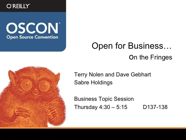 Open for Business… o n the Fringes <ul><li>Terry Nolen and Dave Gebhart </li></ul><ul><li>Sabre Holdings </li></ul><ul><li...