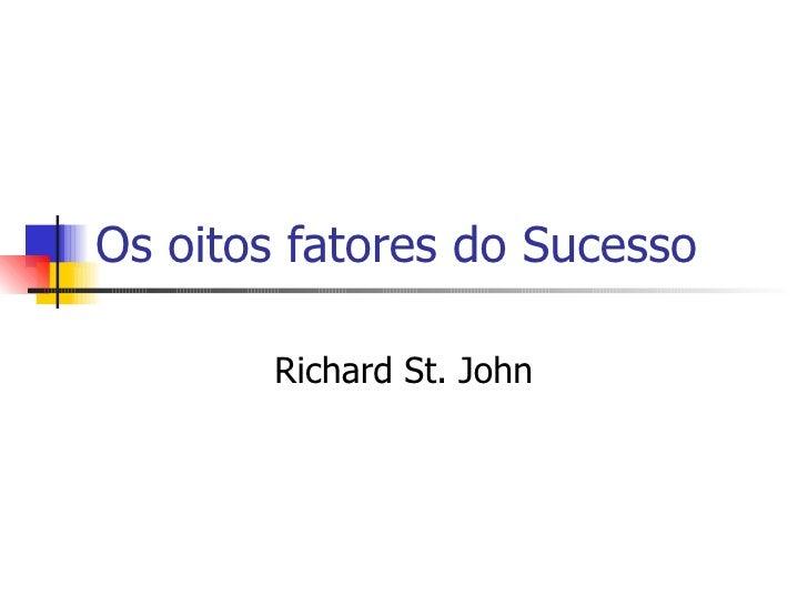 Os oitos fatores do Sucesso Richard St. John