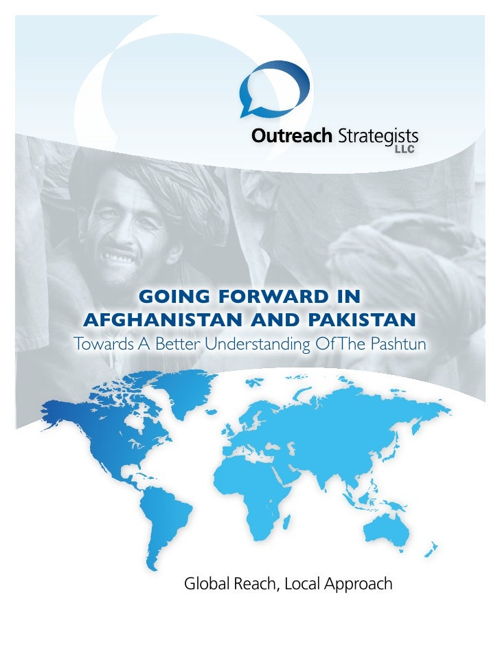 GOING FORWARD IN AFGHANISTAN AND PAKISTANTowards A Better Understanding Of The Pashtun              Global Reach, Local Ap...
