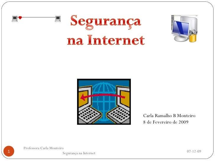 07-06-09 Professora Carla Monteiro  Segurança na Internet Carla Ramalho B Monteiro 8 de Fevereiro de 2009