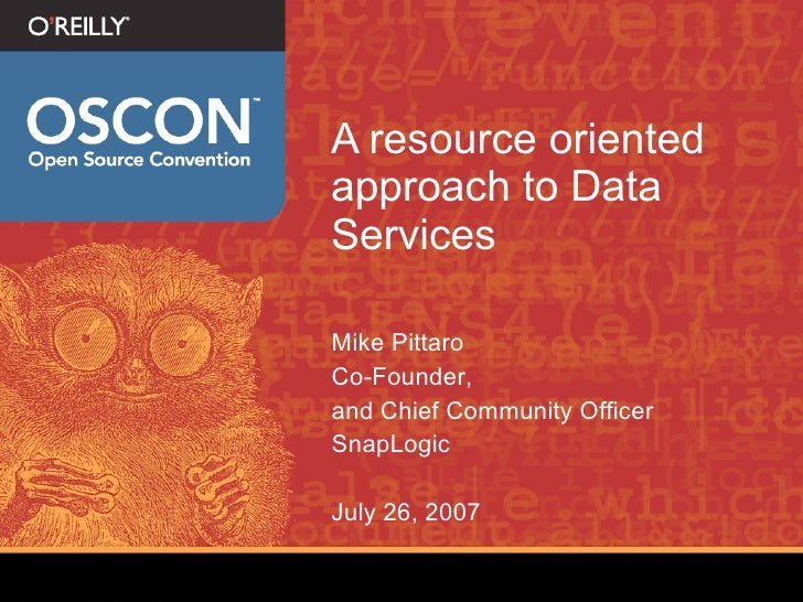 A resource oriented approach to Data Services  Mike Pittaro Co-Founder, and Chief Community Officer SnapLogic  July 26, 2007
