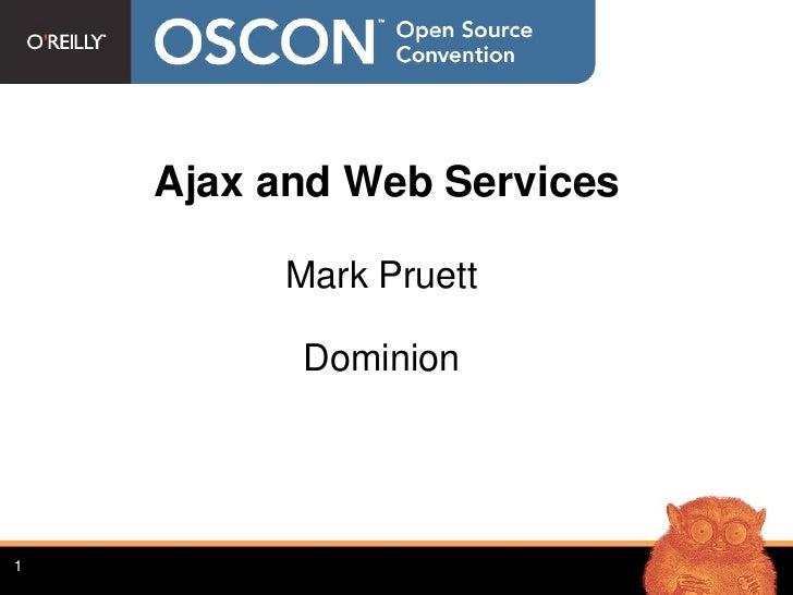 Ajax and Web Services           Mark Pruett            Dominion     1