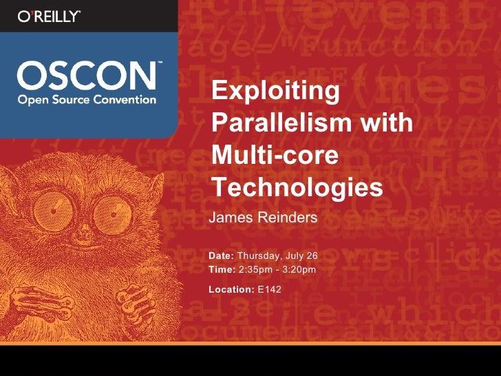 Exploiting Parallelism with Multi-core Technologies <ul><li>James Reinders </li></ul><ul><li>Date:  Thursday, July 26 </li...