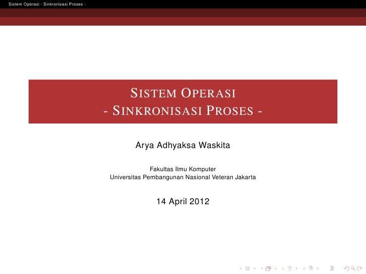 Sistem Operasi - Sinkronisasi Proses -                                              S ISTEM O PERASI                      ...