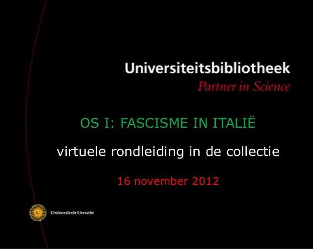 OS I: FASCISME IN ITALIËvirtuele rondleiding in de collectie         16 november 2012