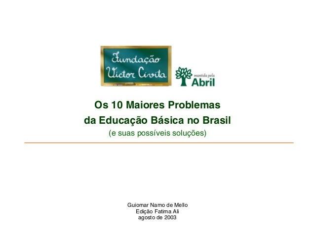 Os 10 Maiores Problemas da Educação Básica no Brasil (e suas possíveis soluções) Guiomar Namo de Mello Edição Fatima Ali a...