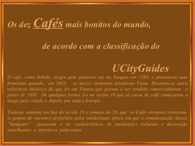 Os dez Cafés mais bonitos do mundo,de acordo com a classificação doUCityGuidesO café, como bebida, surgiu pela primeira ve...