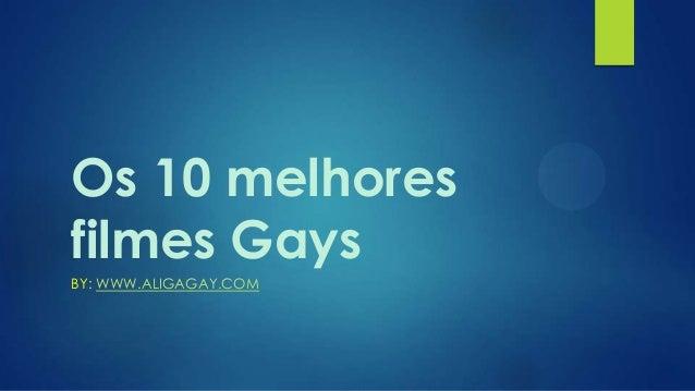 Os 10 melhoresfilmes GaysBY: WWW.ALIGAGAY.COM