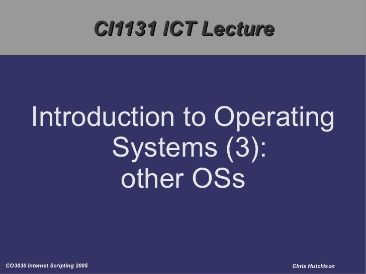 CI1131 ICT Lecture Introduction to Operating Systems (3): other OSs