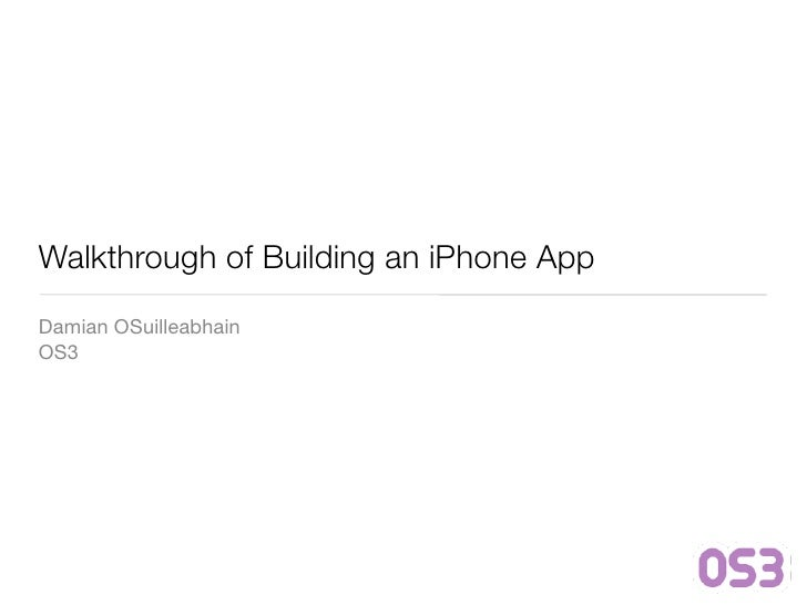Walkthrough of Building an iPhone App Damian OSuilleabhain OS3
