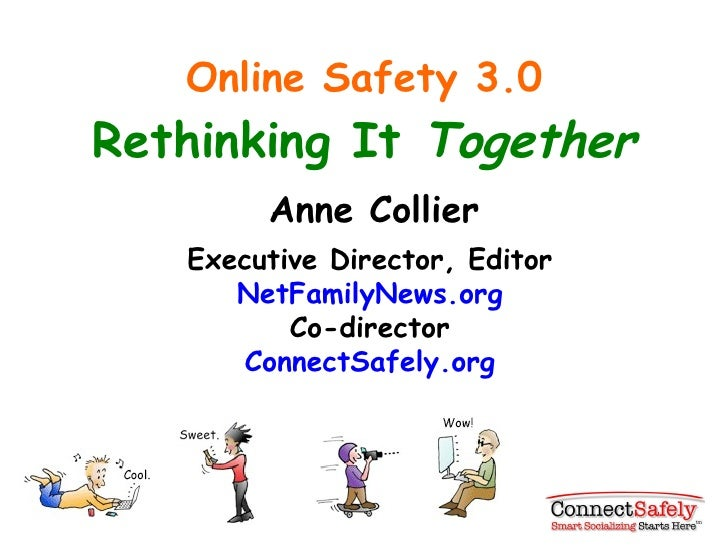 Online Safety 3.0 Rethinking It  Together Anne Collier Executive Director, Editor NetFamilyNews.org Co-director ConnectSaf...