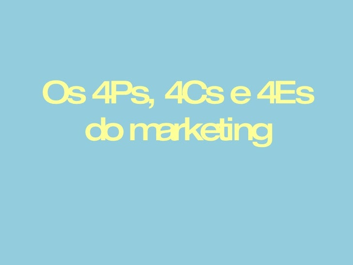 Os 4Ps, 4Cs e 4Es do marketing