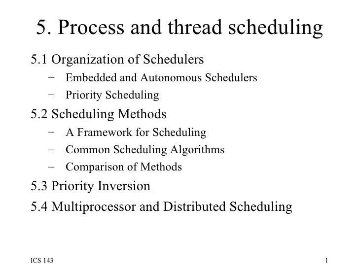 5. Process and thread scheduling <ul><li>5.1 Organization of Schedulers  </li></ul><ul><ul><li>Embedded and Autonomous Sch...