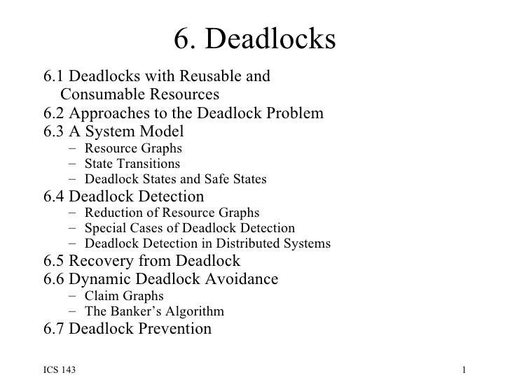 6. Deadlocks <ul><li>6.1 Deadlocks with Reusable and </li></ul><ul><li>Consumable Resources </li></ul><ul><li>6.2 Approach...