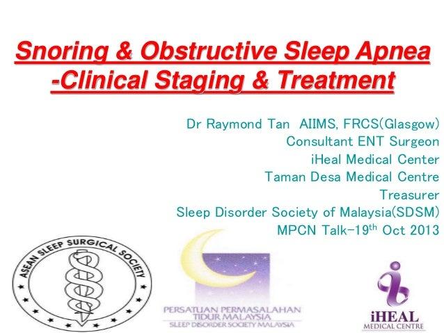 Snoring & Obstructive Sleep Apnea -Clinical Staging & Treatment Dr Raymond Tan AIIMS, FRCS(Glasgow) Consultant ENT Surgeon...