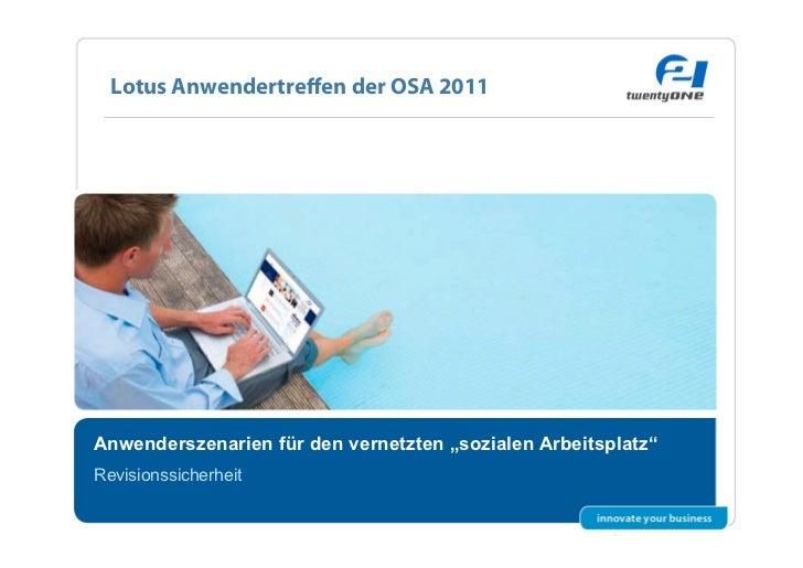 """Lotus Anwendertreffen der OSA 2011Anwenderszenarien für den vernetzten """"sozialen Arbeitsplatz""""Revisionssicherheit          ..."""