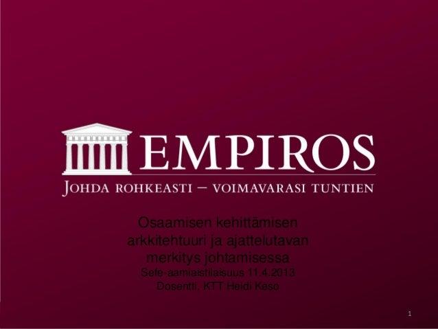 Osaamisen kehittämisenarkkitehtuuri ja ajattelutavan   merkitys johtamisessa  Sefe-aamiaistilaisuus 11.4.2013     Dosentti...