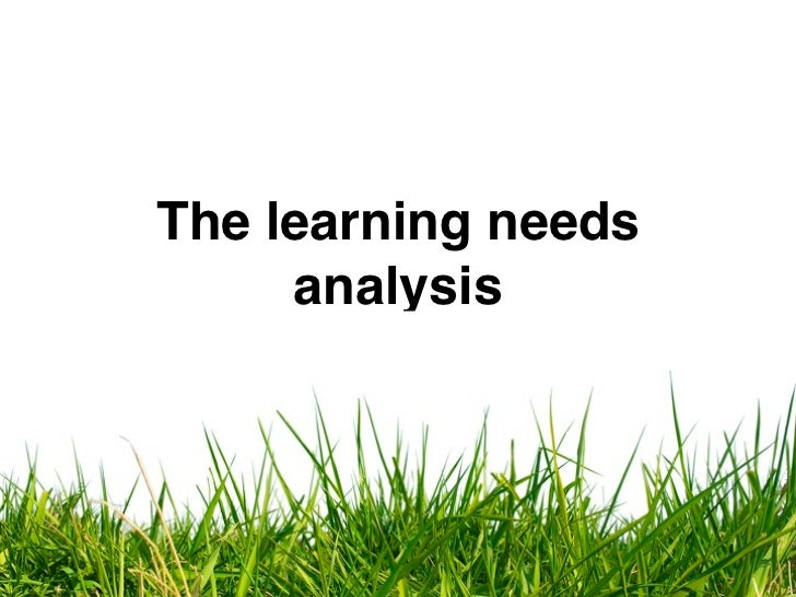 The learning needs     analysis