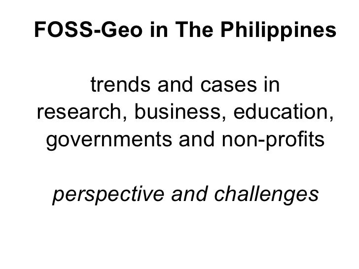 FOSS-Geo in The Philippines trends and cases in research, business, education, governments and non-profits perspective and...