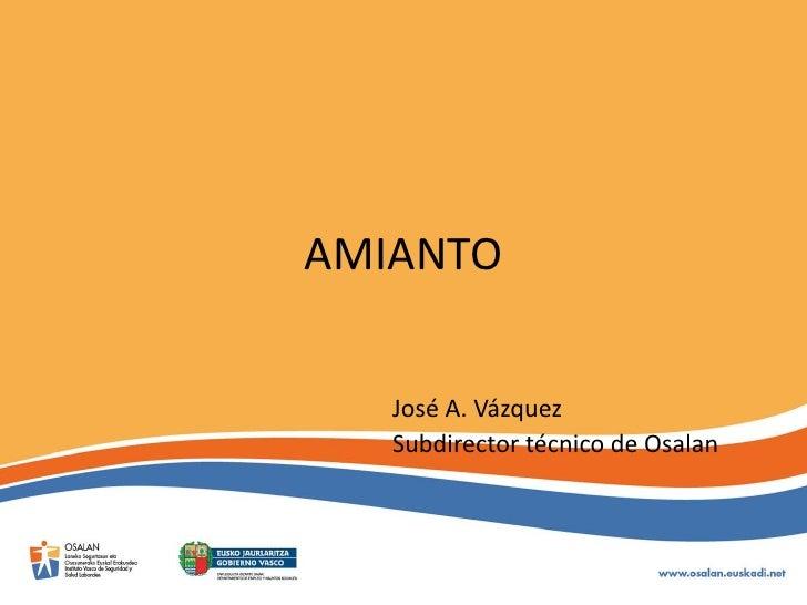 AMIANTO   José A. Vázquez   Subdirector técnico de Osalan