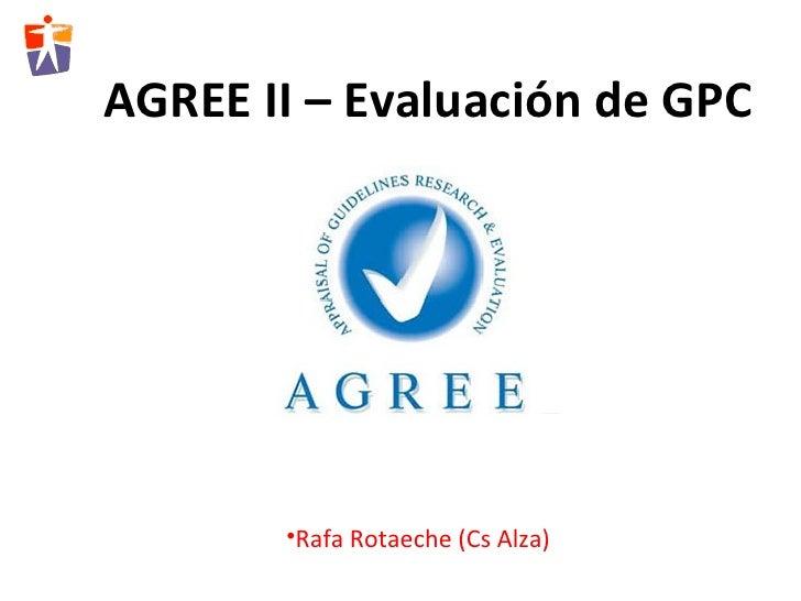 AGREE II – Evaluación de GPC       •Rafa Rotaeche (Cs Alza)