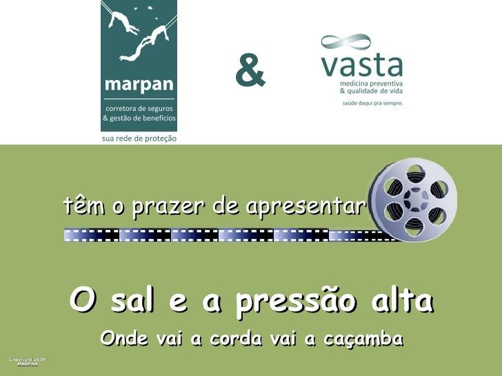 Copyright 2009 MARPAN O sal e a pressão alta Onde vai a corda vai a caçamba & têm o prazer de apresentar