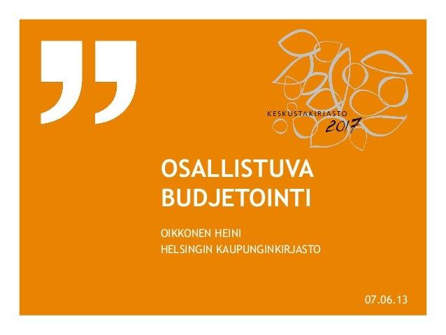 OSALLISTUVABUDJETOINTIOIKKONEN HEINIHELSINGIN KAUPUNGINKIRJASTO07.06.13