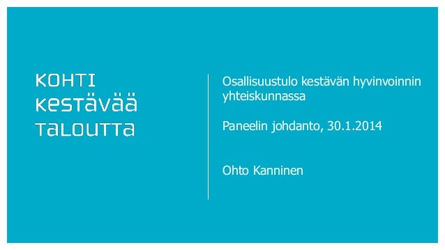 Osallisuustulo kestävän hyvinvoinnin yhteiskunnassa Paneelin johdanto, 30.1.2014 Ohto Kanninen