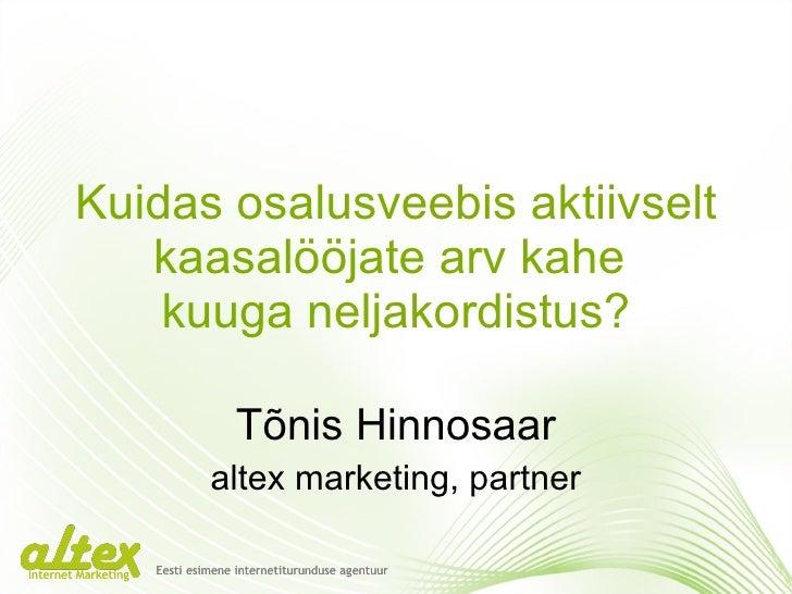 Kuidas osalusveebis aktiivselt kaasalööjate arv kahe  kuuga neljakordistus? Tõnis Hinnosaar altex marketing, partner Eesti...