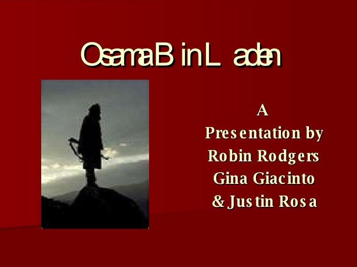 Osama Bin Laden A  Presentation by Robin Rodgers Gina Giacinto & Justin Rosa