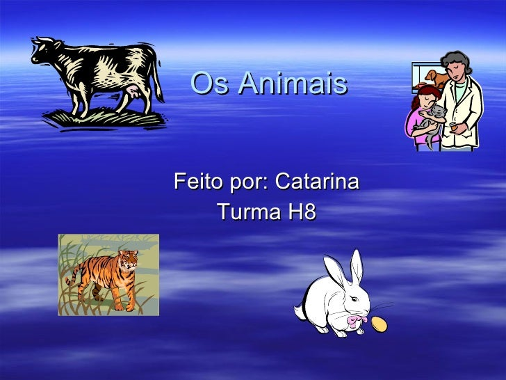Os Animais Feito por: Catarina Turma H8
