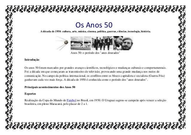 Os Anos 50 A década de 1950: cultura, arte, música, cinema, política, guerras, ciências, tecnologia, história. Anos 50: o ...