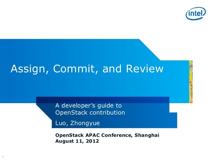 Assign, Commit, and Review           A developer's guide to           OpenStack contribution           Luo, Zhongyue      ...