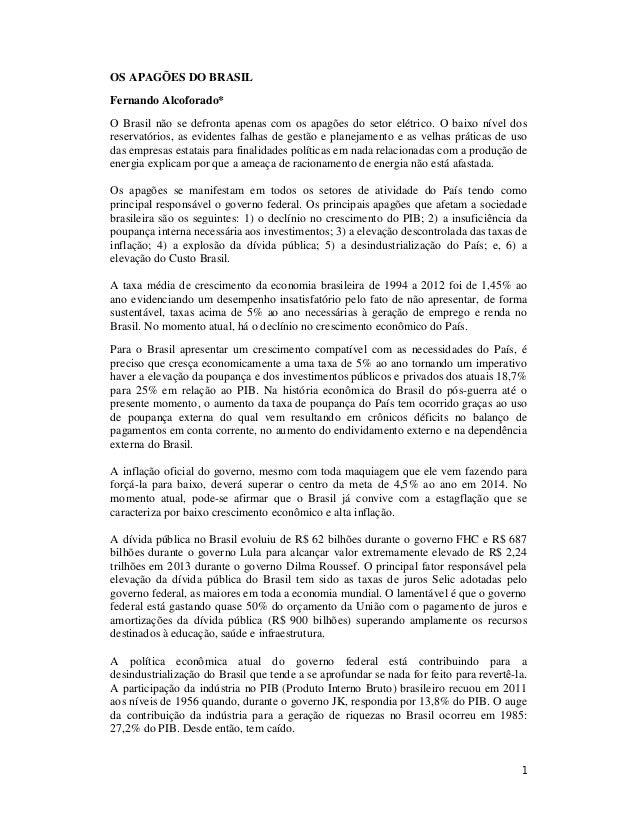 1 OS APAGÕES DO BRASIL Fernando Alcoforado* O Brasil não se defronta apenas com os apagões do setor elétrico. O baixo níve...