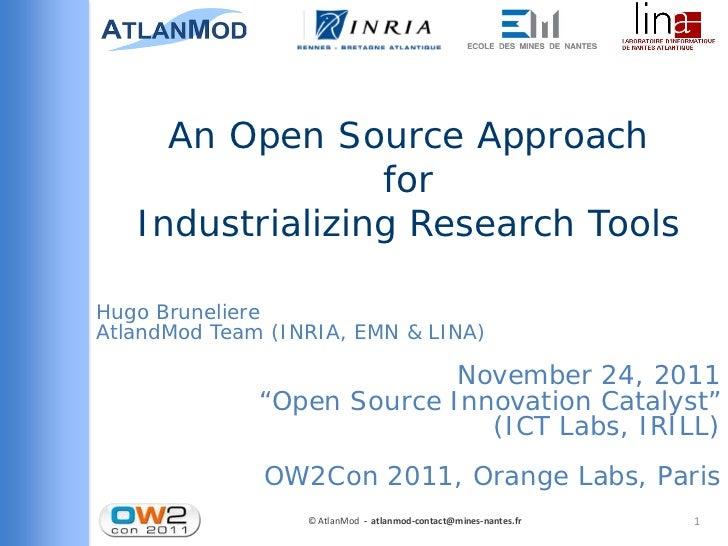 An Open Source Approach                 for   Industrializing Research ToolsHugo BruneliereAtlandMod Team (INRIA, EMN & LI...