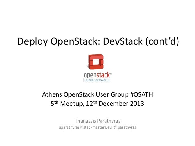 Deploy OpenStack: DevStack (cont'd)  Athens OpenStack User Group #OSATH 5th Meetup, 12th December 2013 Thanassis Parathyra...