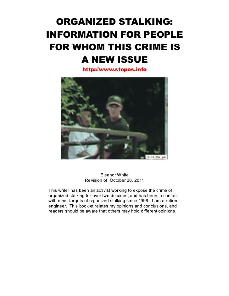 ORGANIZED STALKING:INFORMATION FOR PEOPLE FOR WHOM THIS CRIME IS      A NEW ISSUE                 http://www.stopos.info  ...
