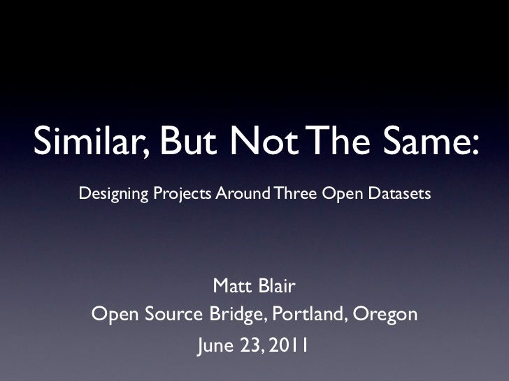 Similar, But Not The Same:  Designing Projects Around Three Open Datasets               Matt Blair   Open Source Bridge, P...