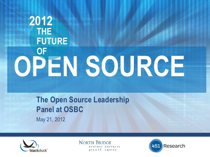 2012 THE FUTURE OFOPEN SOURCE The Open Source Leadership Panel at OSBC May 21, 2012