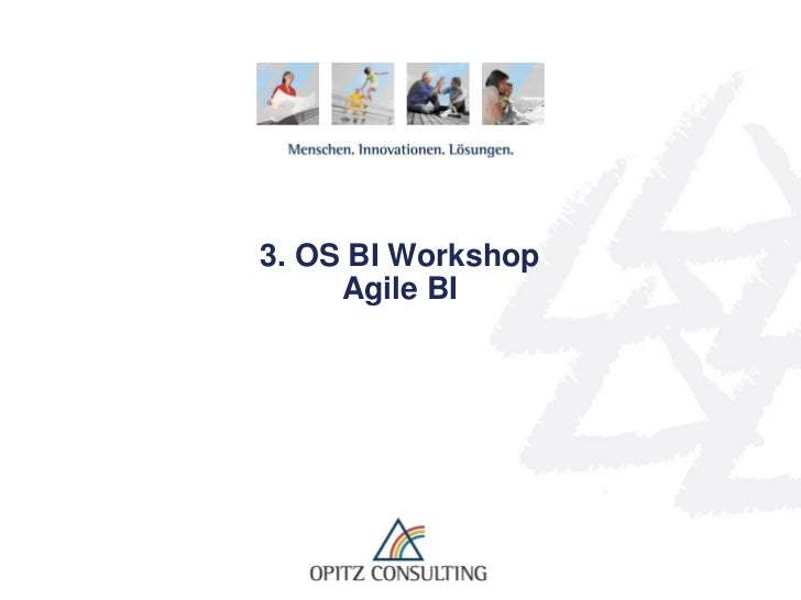 3. OS BI Workshop                       Agile BIOS BI Workshop Karlsruhe 1.3.2012 – Agile BI   © OPITZ CONSULTING GmbH 201...