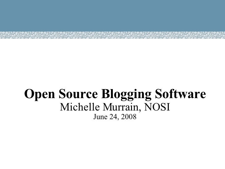 <ul><ul><li>Open Source Blogging Software </li></ul></ul><ul><ul><li>Michelle Murrain, NOSI </li></ul></ul><ul><ul><li>Jun...