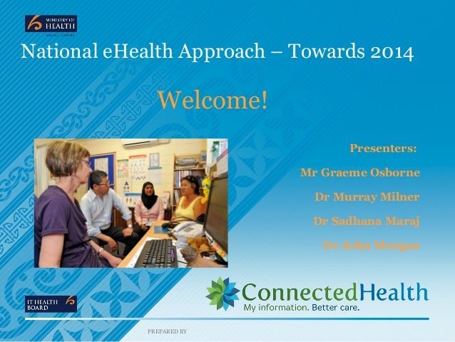 National eHealth Approach – Towards 2014              Welcome!                                   Presenters:              ...