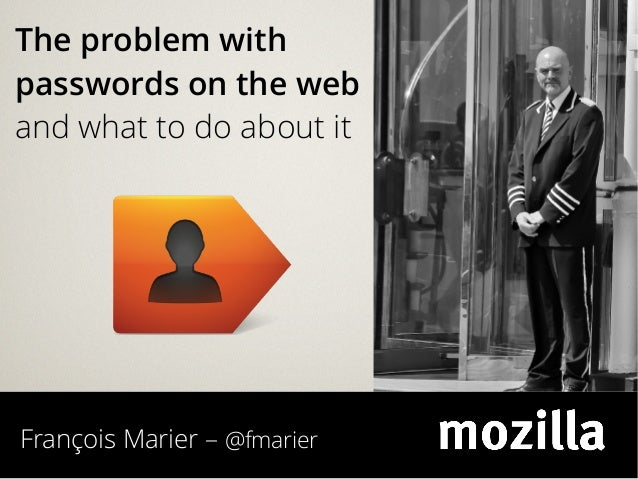 François Marier – @fmarierThe problem withpasswords on the weband what to do about it