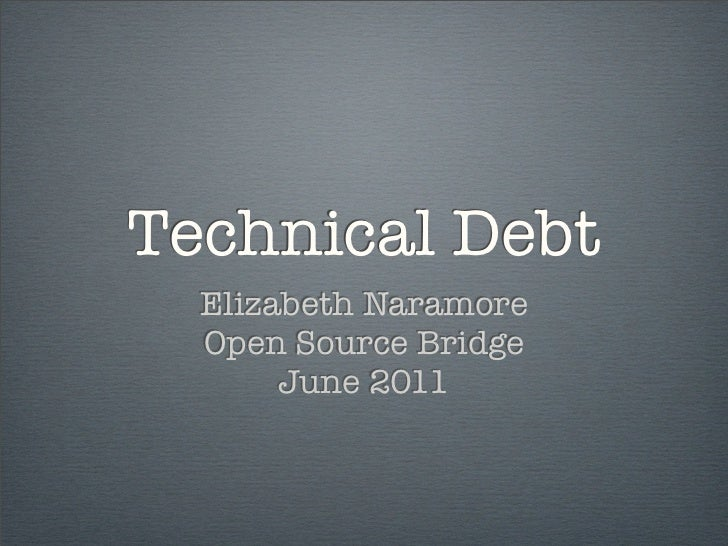 Technical Debt  Elizabeth Naramore  Open Source Bridge       June 2011